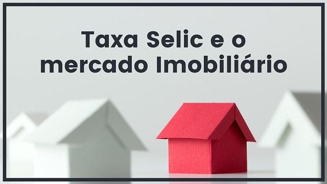 Selic e o mercado imobiliário: estamos no momento de investimento em imóvel?